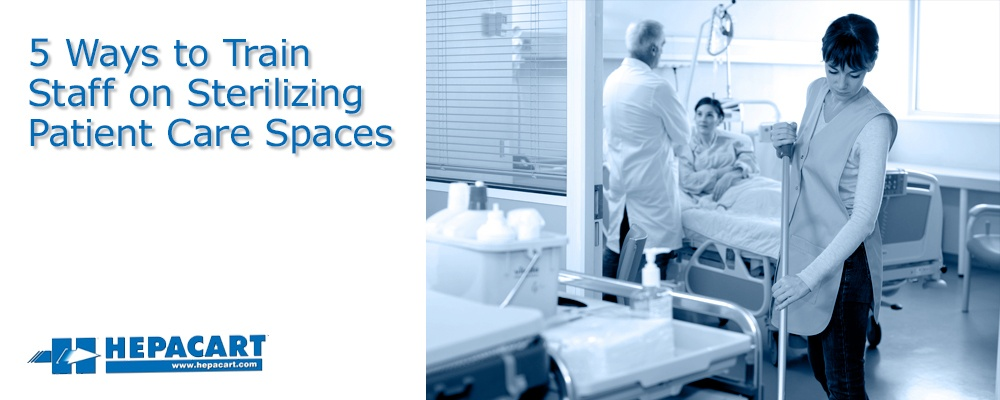 201805-Hepacart_5_Ways_to_Train_Staff_on_sterilizing_Patient_Care_Spaces